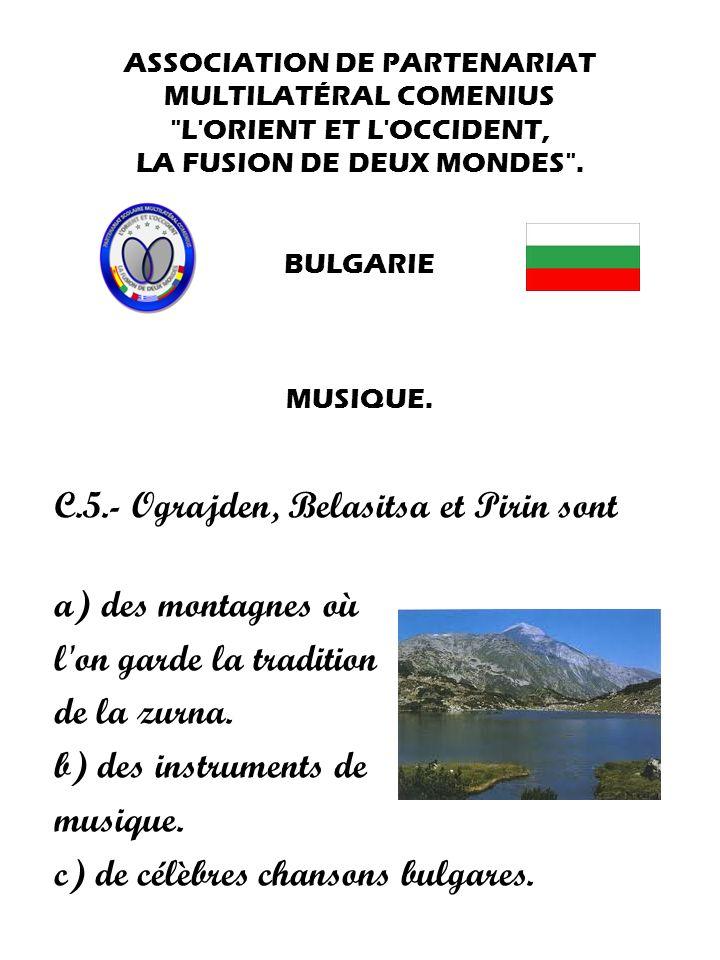 C.5.- Ograjden, Belasitsa et Pirin sont a) des montagnes où