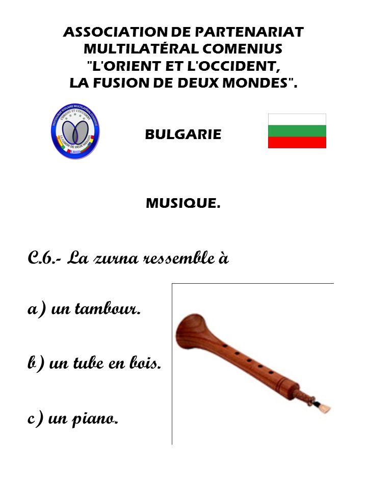 C.6.- La zurna ressemble à a) un tambour. b) un tube en bois.