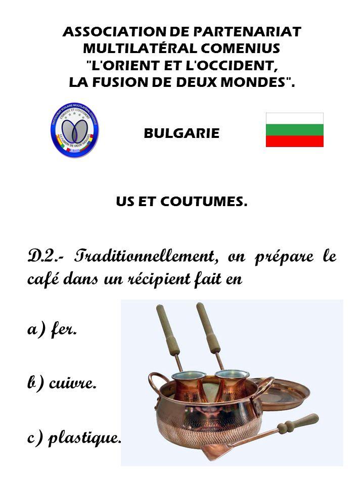 D.2.- Traditionnellement, on prépare le café dans un récipient fait en