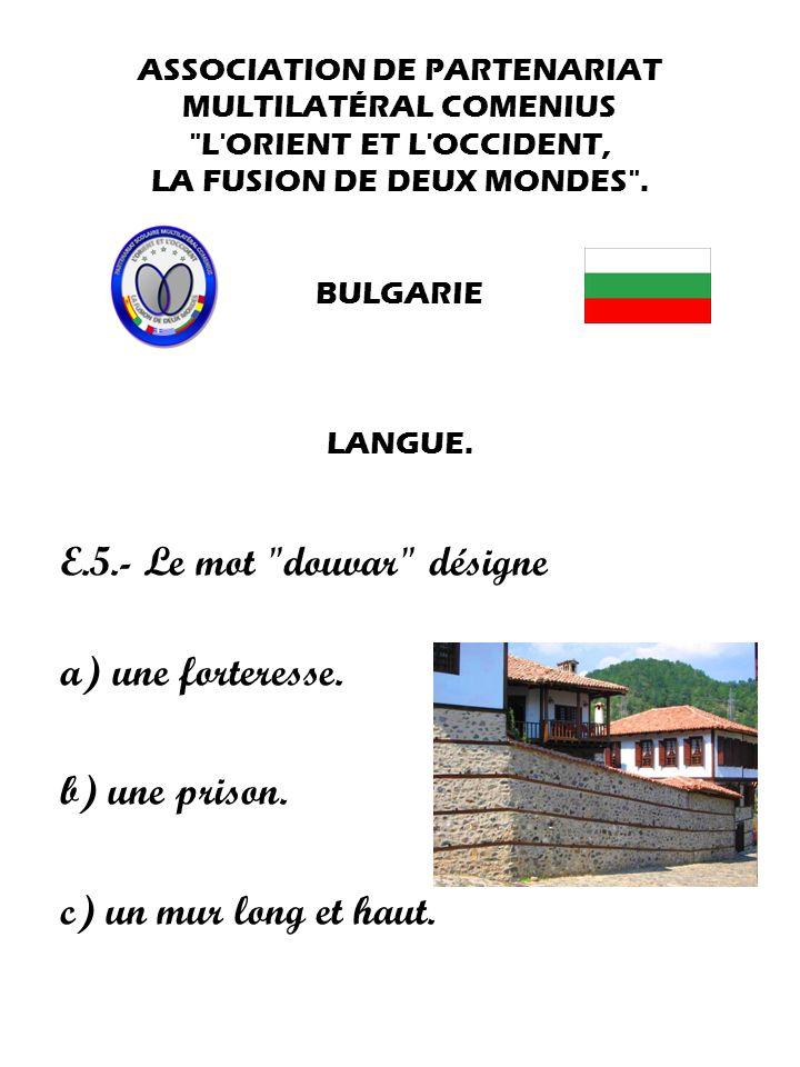 E.5.- Le mot douvar désigne a) une forteresse. b) une prison.