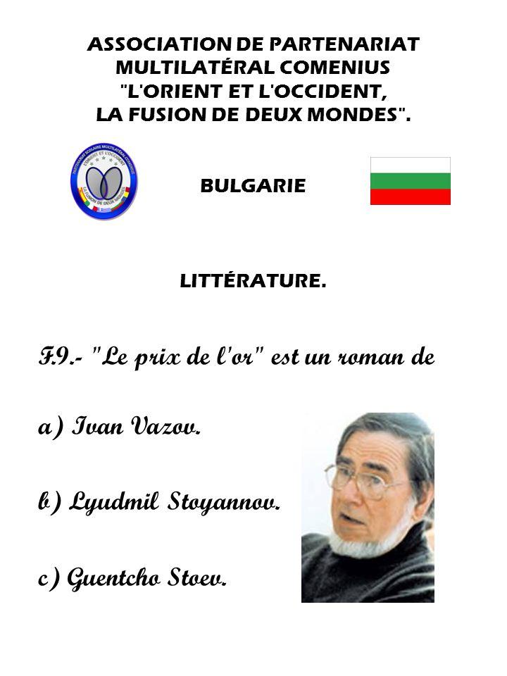 F.9.- Le prix de l or est un roman de a) Ivan Vazov.