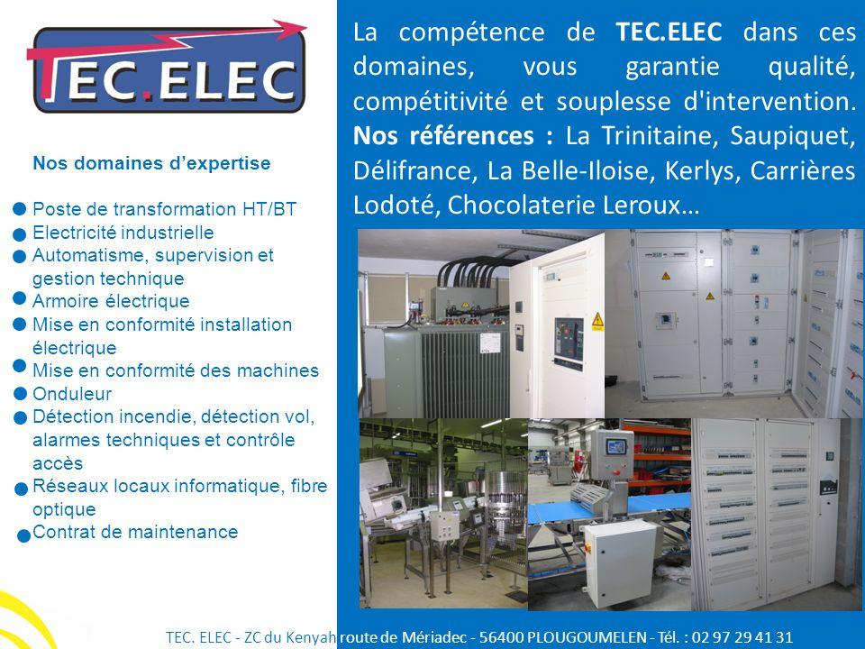 La compétence de TEC.ELEC dans ces domaines, vous garantie qualité, compétitivité et souplesse d intervention. Nos références : La Trinitaine, Saupiquet, Délifrance, La Belle-Iloise, Kerlys, Carrières Lodoté, Chocolaterie Leroux…
