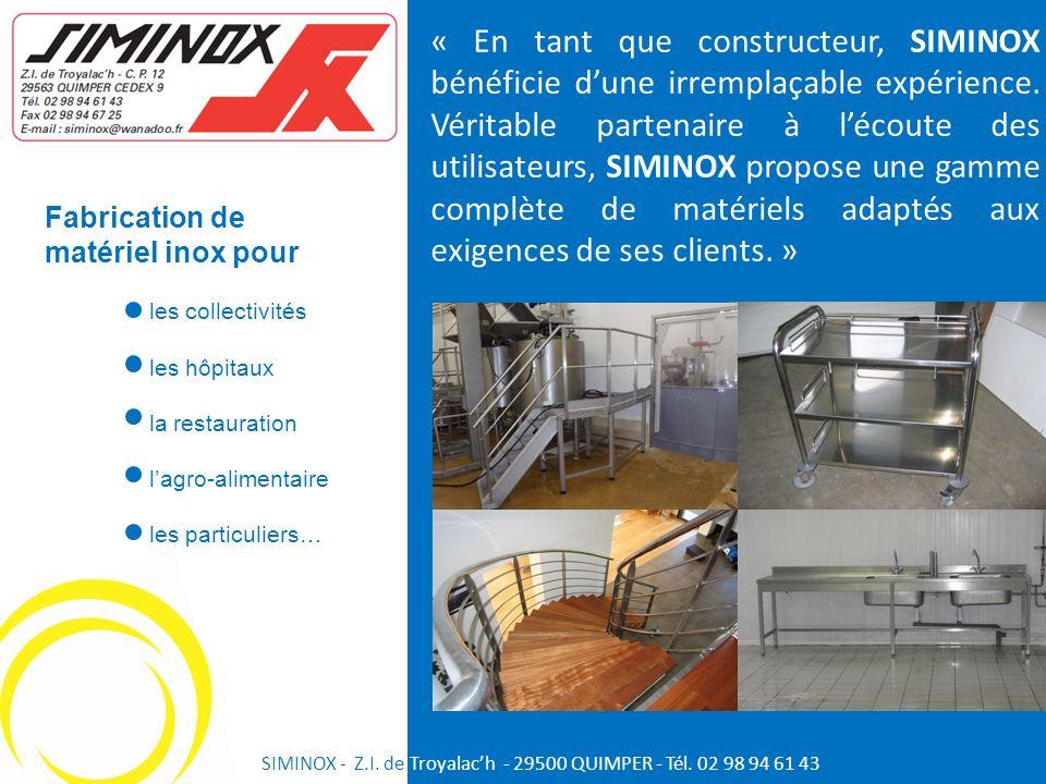 « En tant que constructeur, SIMINOX bénéficie d'une irremplaçable expérience. Véritable partenaire à l'écoute des utilisateurs, SIMINOX propose une gamme complète de matériels adaptés aux exigences de ses clients. »