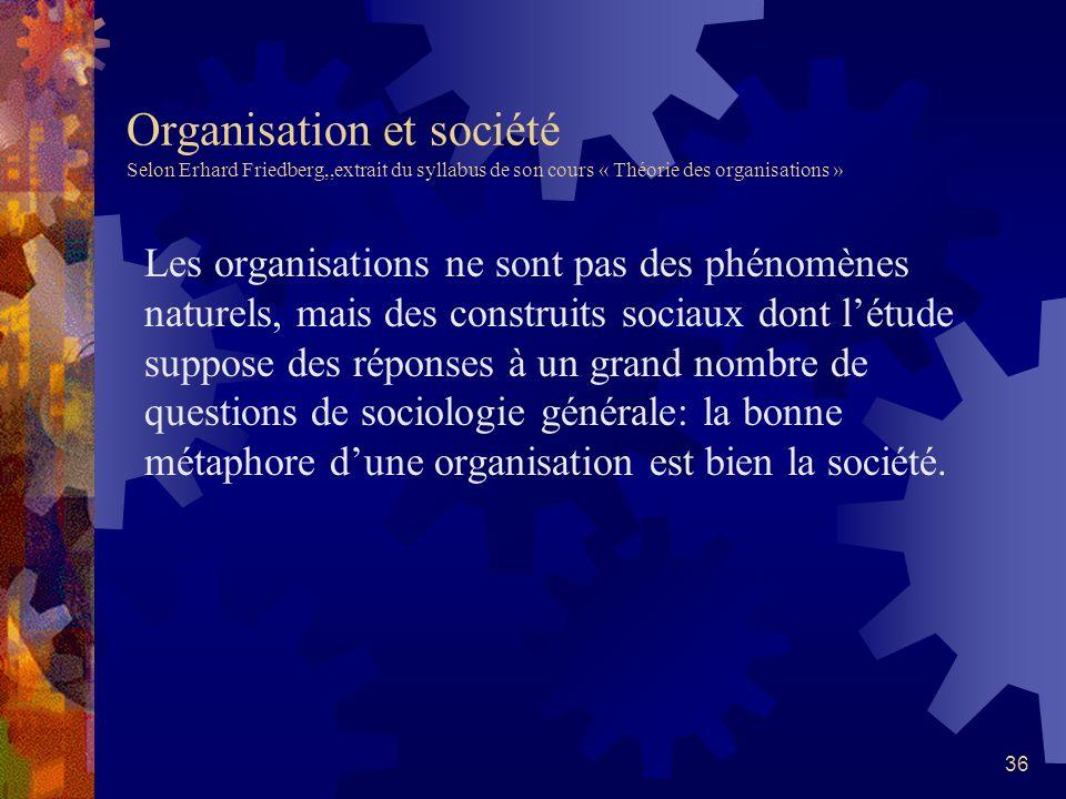 Organisation et société Selon Erhard Friedberg,,extrait du syllabus de son cours « Théorie des organisations »