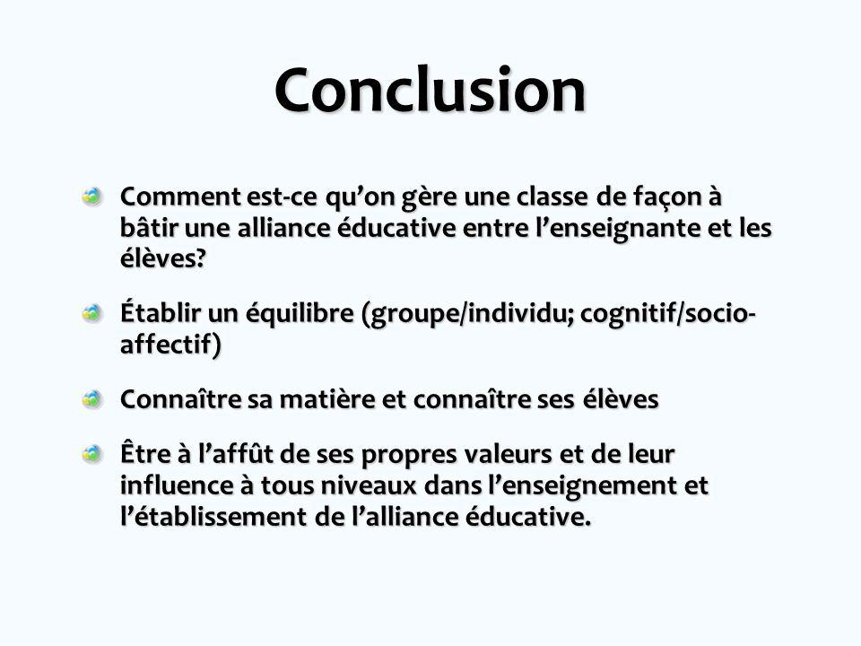 Conclusion Comment est-ce qu'on gère une classe de façon à bâtir une alliance éducative entre l'enseignante et les élèves