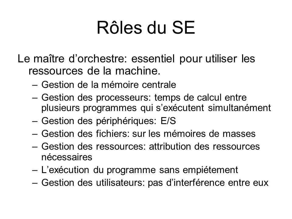 Rôles du SE Le maître d'orchestre: essentiel pour utiliser les ressources de la machine. Gestion de la mémoire centrale.