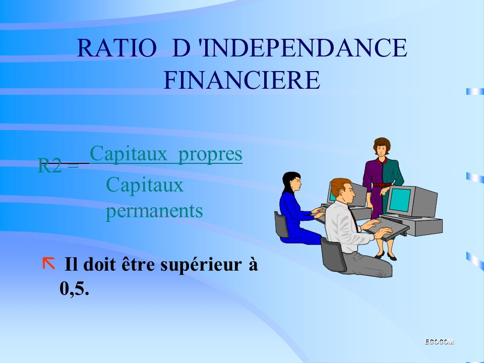 RATIO D INDEPENDANCE FINANCIERE