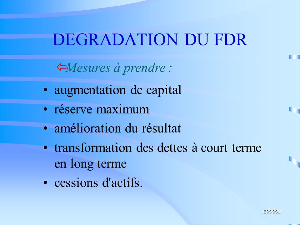 DEGRADATION DU FDR Mesures à prendre : augmentation de capital