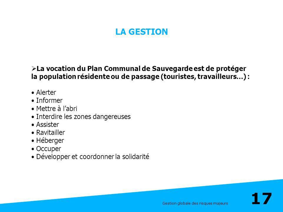 LA GESTION La vocation du Plan Communal de Sauvegarde est de protéger la population résidente ou de passage (touristes, travailleurs…) :