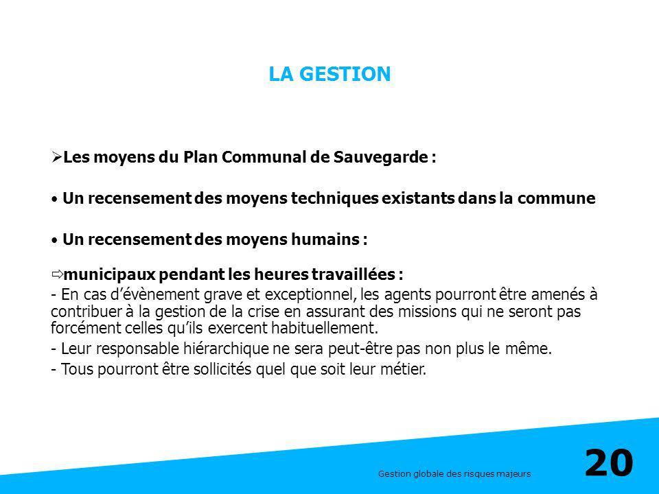 LA GESTION Les moyens du Plan Communal de Sauvegarde :