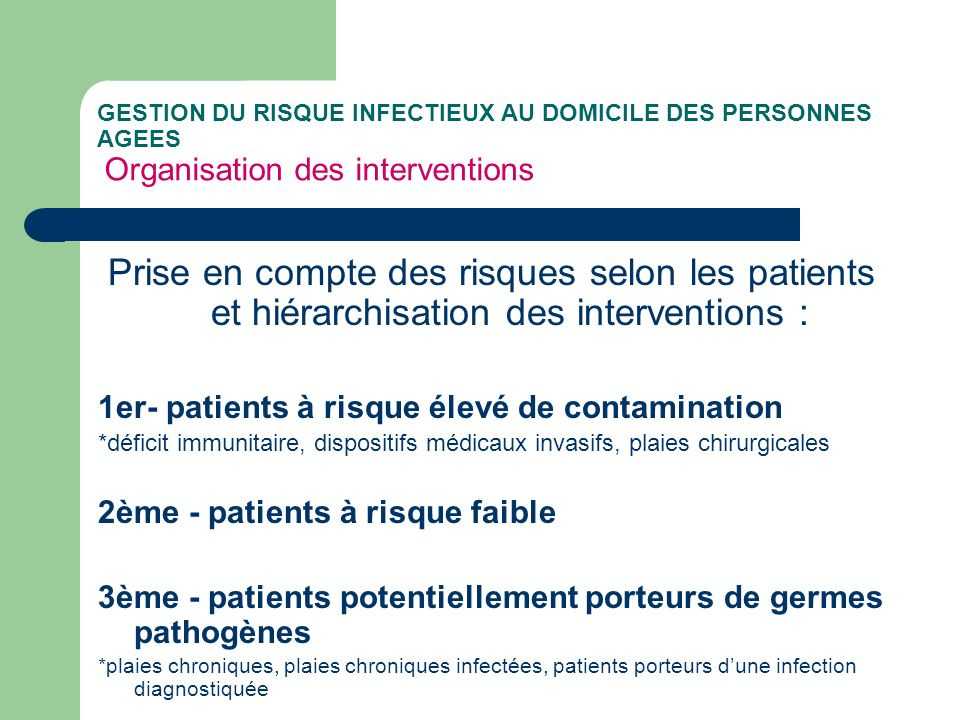 GESTION DU RISQUE INFECTIEUX AU DOMICILE DES PERSONNES AGEES Organisation des interventions