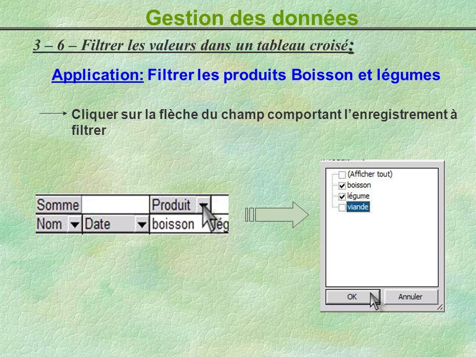 Gestion des données 3 – 6 – Filtrer les valeurs dans un tableau croisé: Application: Filtrer les produits Boisson et légumes.