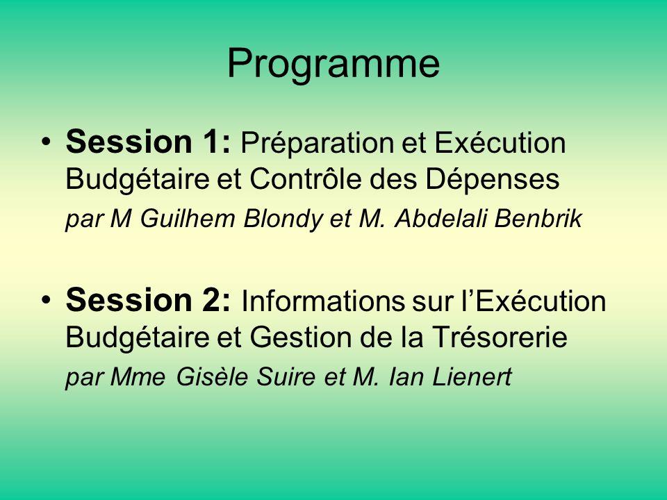 Programme Session 1: Préparation et Exécution Budgétaire et Contrôle des Dépenses. par M Guilhem Blondy et M. Abdelali Benbrik.