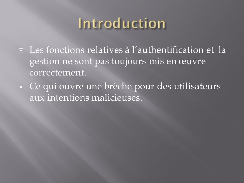 Introduction Les fonctions relatives à l'authentification et la gestion ne sont pas toujours mis en œuvre correctement.