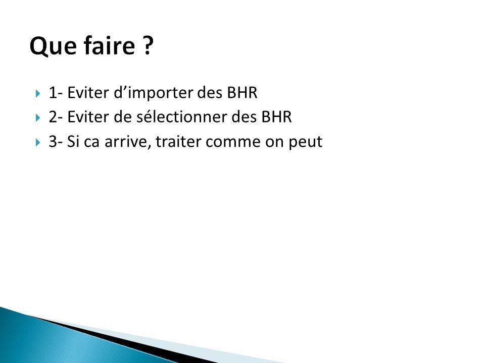 Que faire 1- Eviter d'importer des BHR