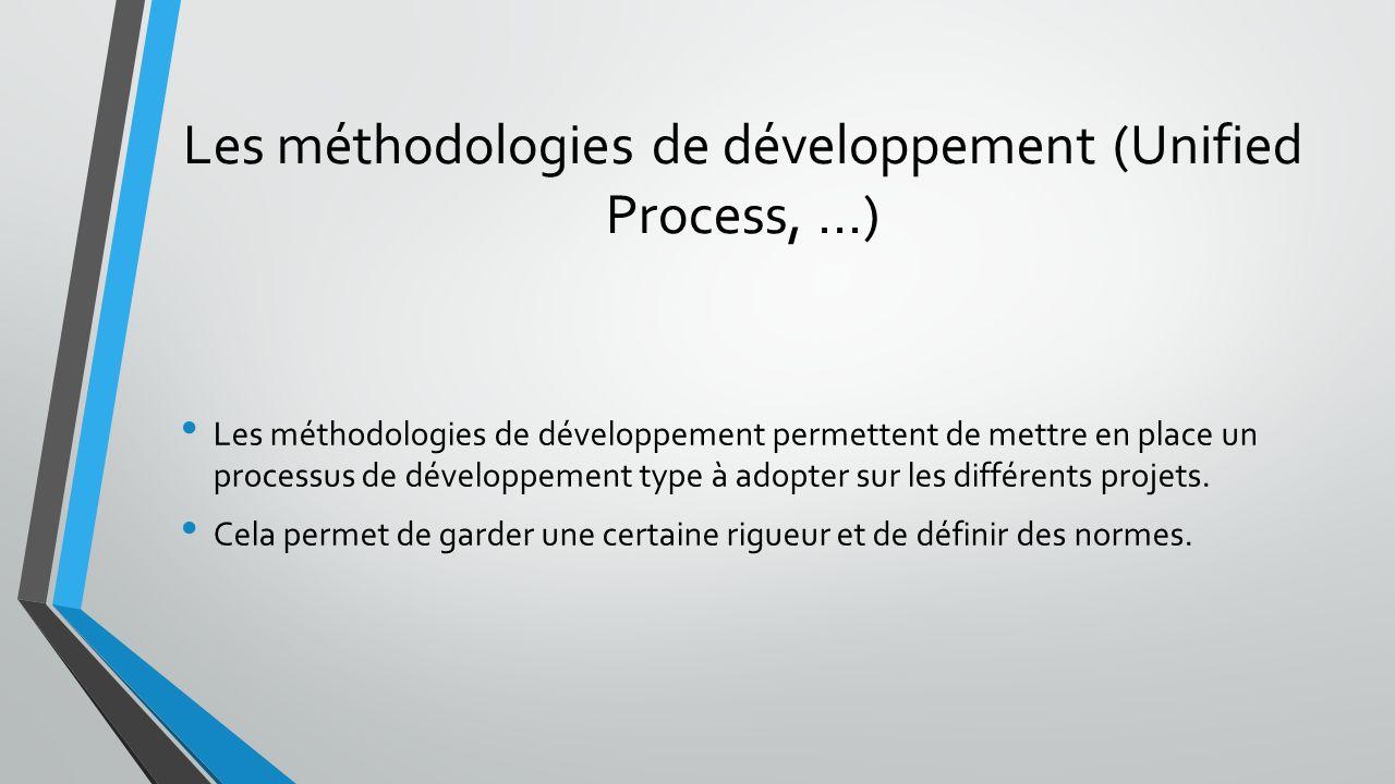 Les méthodologies de développement (Unified Process, ...)