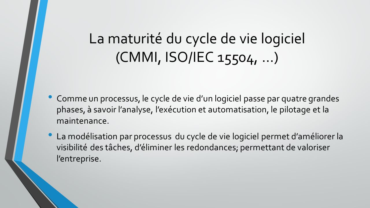 La maturité du cycle de vie logiciel (CMMI, ISO/IEC 15504, ...)