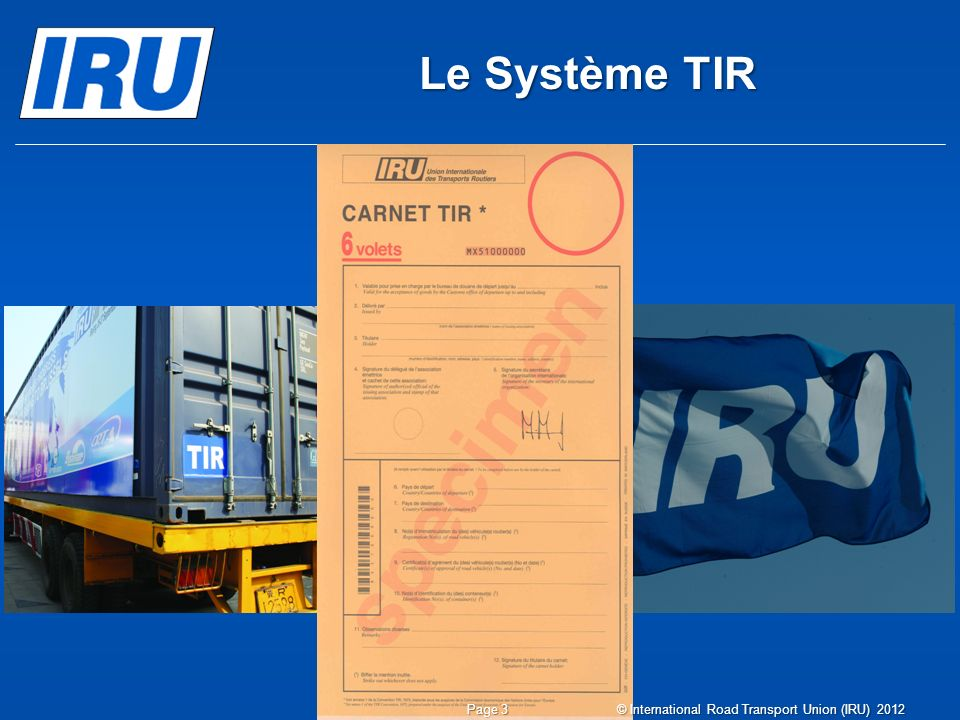 Le Système TIR © International Road Transport Union (IRU) 2012
