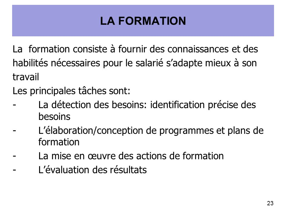 LA FORMATION La formation consiste à fournir des connaissances et des