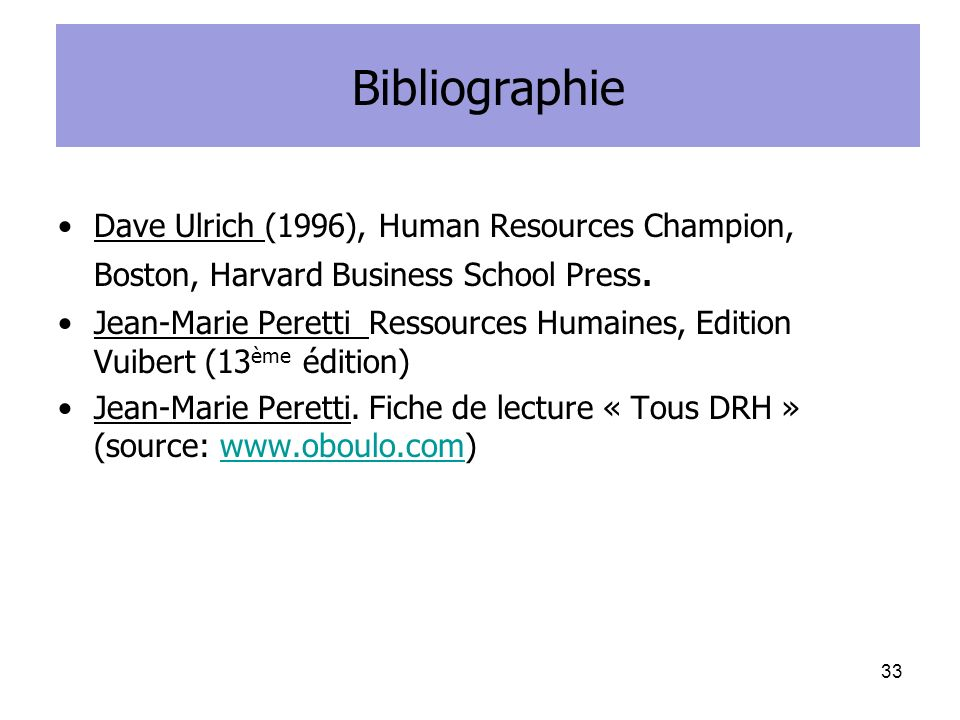 Bibliographie Dave Ulrich (1996), Human Resources Champion, Boston, Harvard Business School Press.