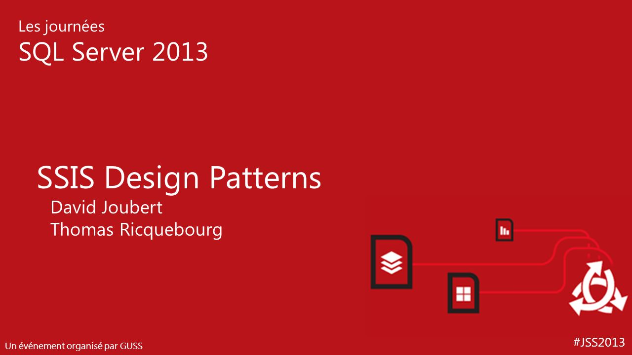 SSIS Design Patterns David Joubert Thomas Ricquebourg