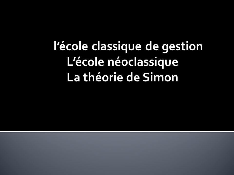 l'école classique de gestion L'école néoclassique La théorie de Simon