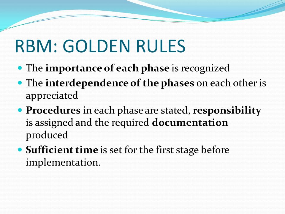RBM: GOLDEN RULES The importance of each phase is recognized