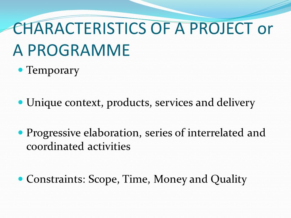 CHARACTERISTICS OF A PROJECT or A PROGRAMME