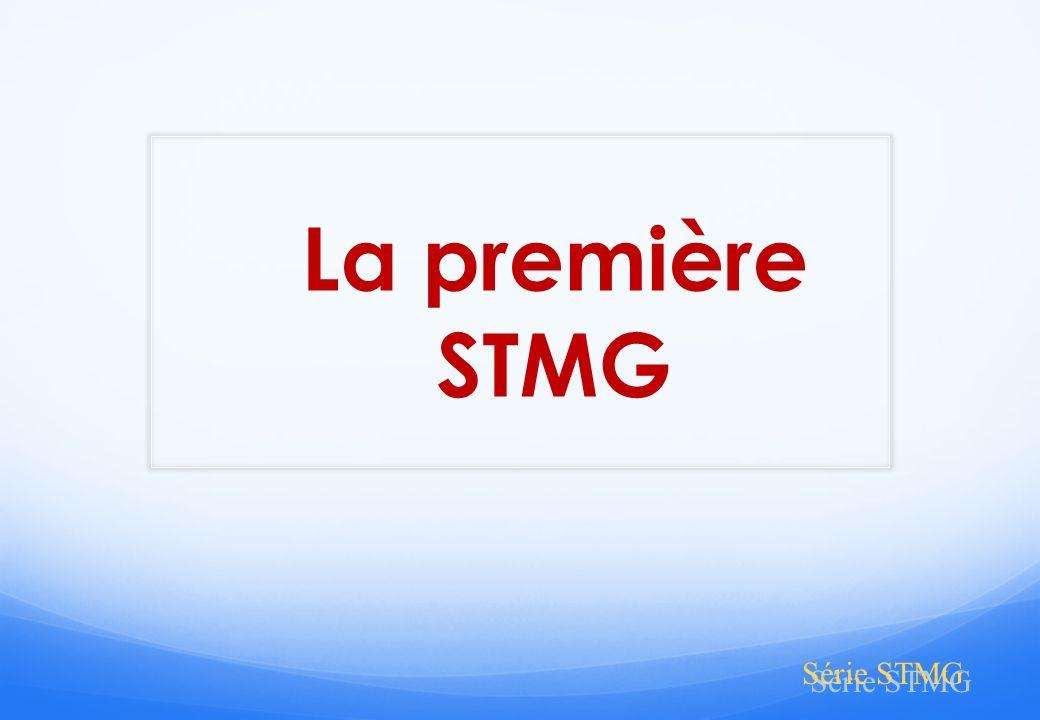 La première STMG Série STMG STMG est une série technologique