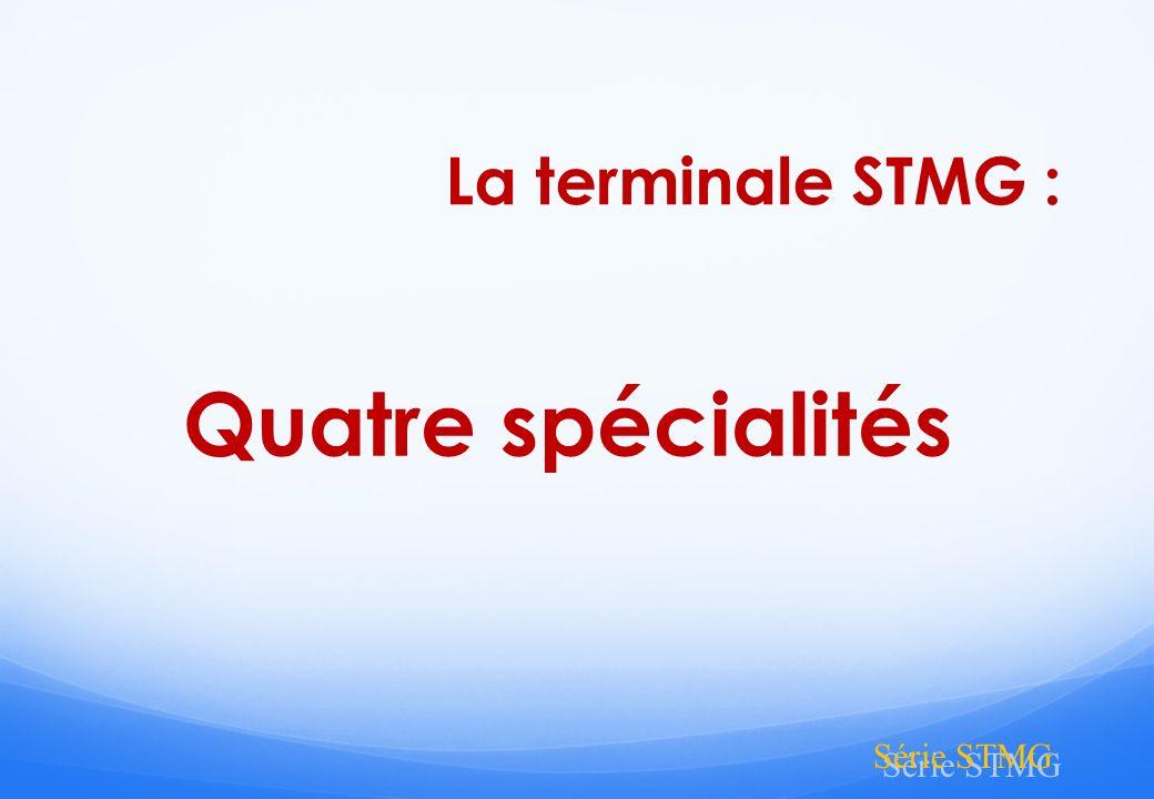 Quatre spécialités La terminale STMG : Série STMG