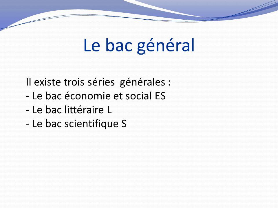 Le bac général Il existe trois séries générales :