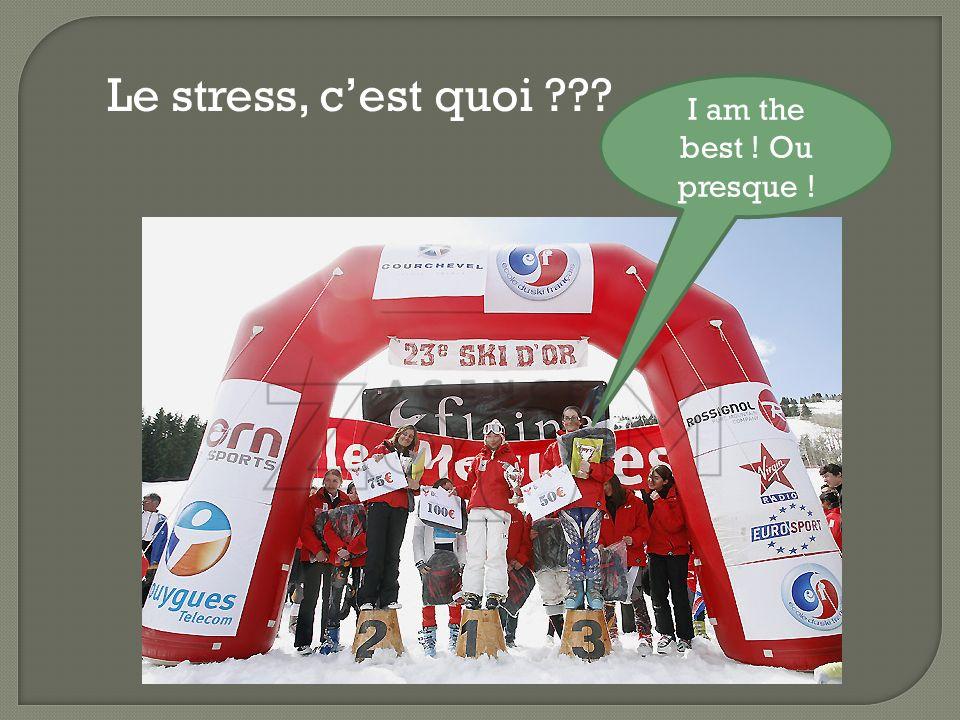 Le stress, c'est quoi I am the best ! Ou presque !