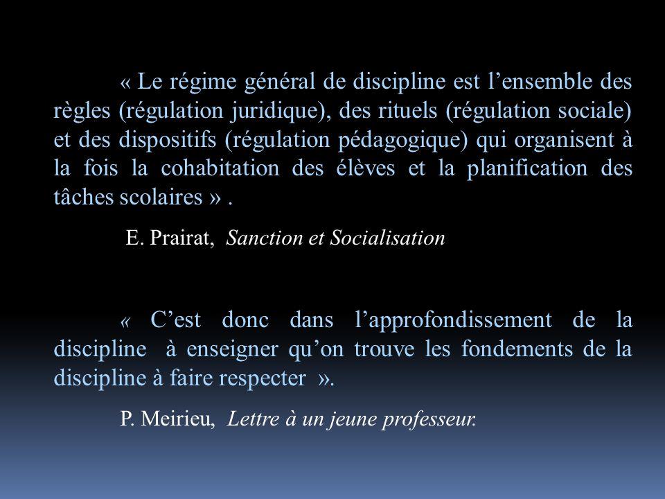 « Le régime général de discipline est l'ensemble des règles (régulation juridique), des rituels (régulation sociale) et des dispositifs (régulation pédagogique) qui organisent à la fois la cohabitation des élèves et la planification des tâches scolaires » .