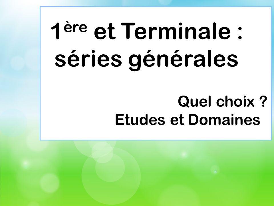 1ère et Terminale : séries générales Quel choix Etudes et Domaines