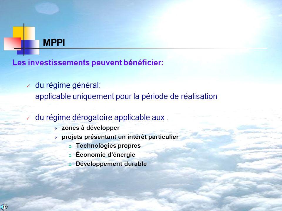 MPPI Les investissements peuvent bénéficier: du régime général: