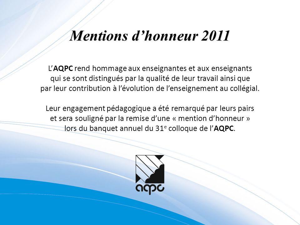 Mentions d'honneur 2011 L'AQPC rend hommage aux enseignantes et aux enseignants. qui se sont distingués par la qualité de leur travail ainsi que.