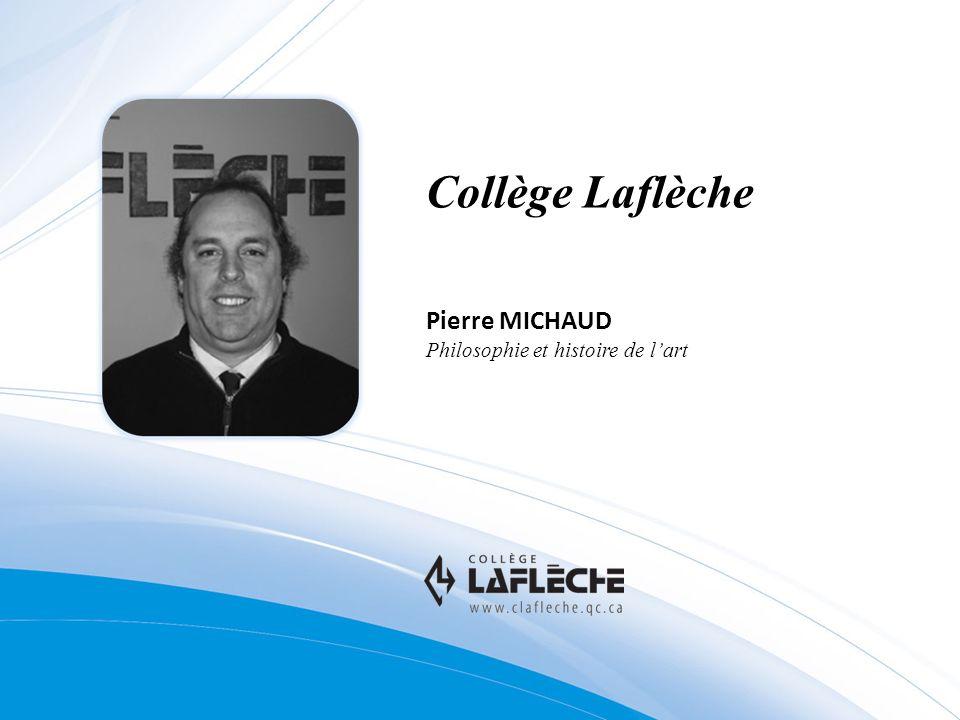 Collège Laflèche Pierre MICHAUD Philosophie et histoire de l'art