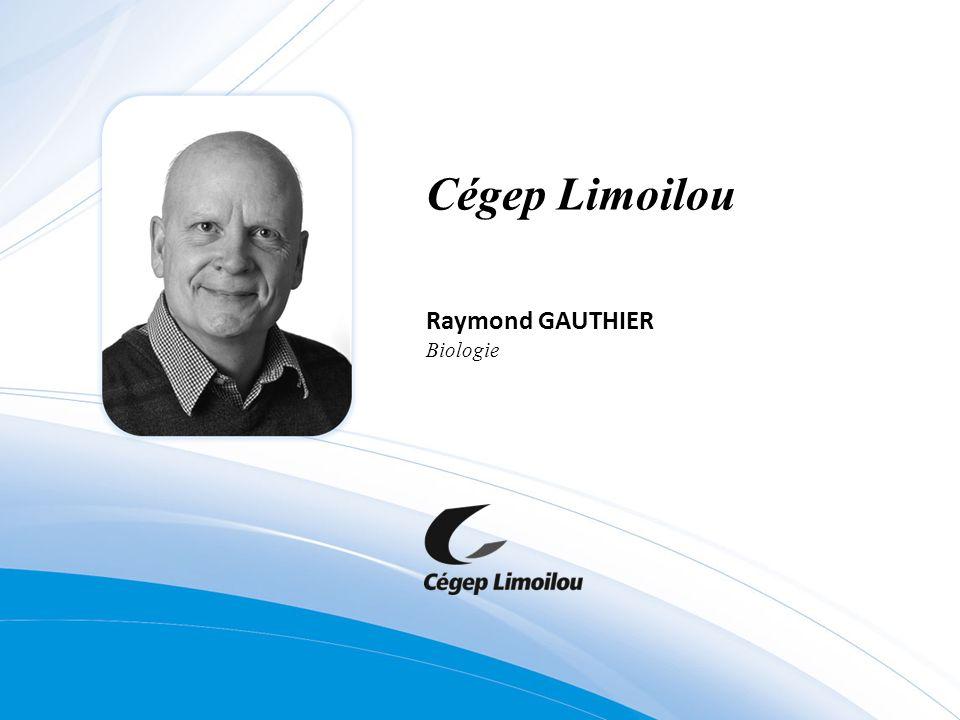 Cégep Limoilou Raymond GAUTHIER Biologie