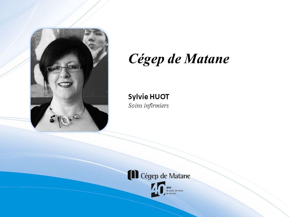 Cégep de Matane Sylvie HUOT Soins infirmiers