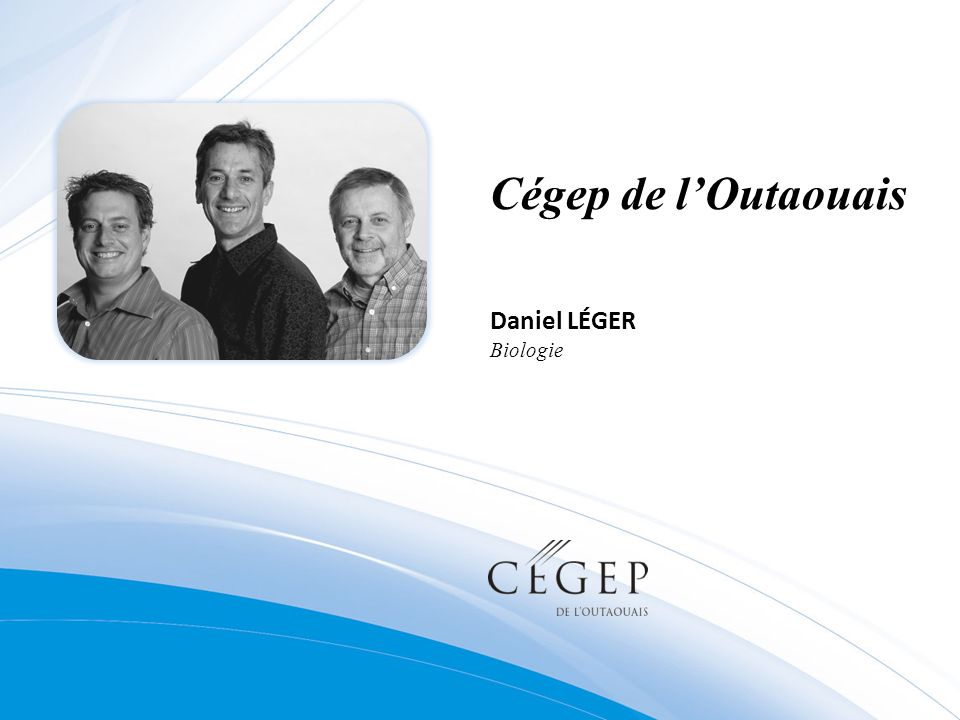 Cégep de l'Outaouais Daniel LÉGER Biologie