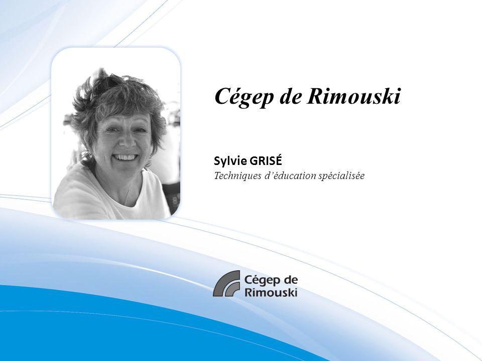 Cégep de Rimouski Sylvie GRISÉ Techniques d'éducation spécialisée