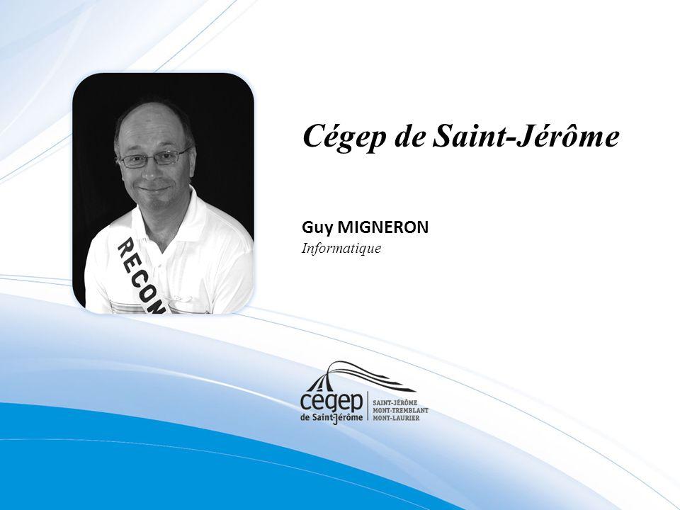 Cégep de Saint-Jérôme Guy MIGNERON Informatique
