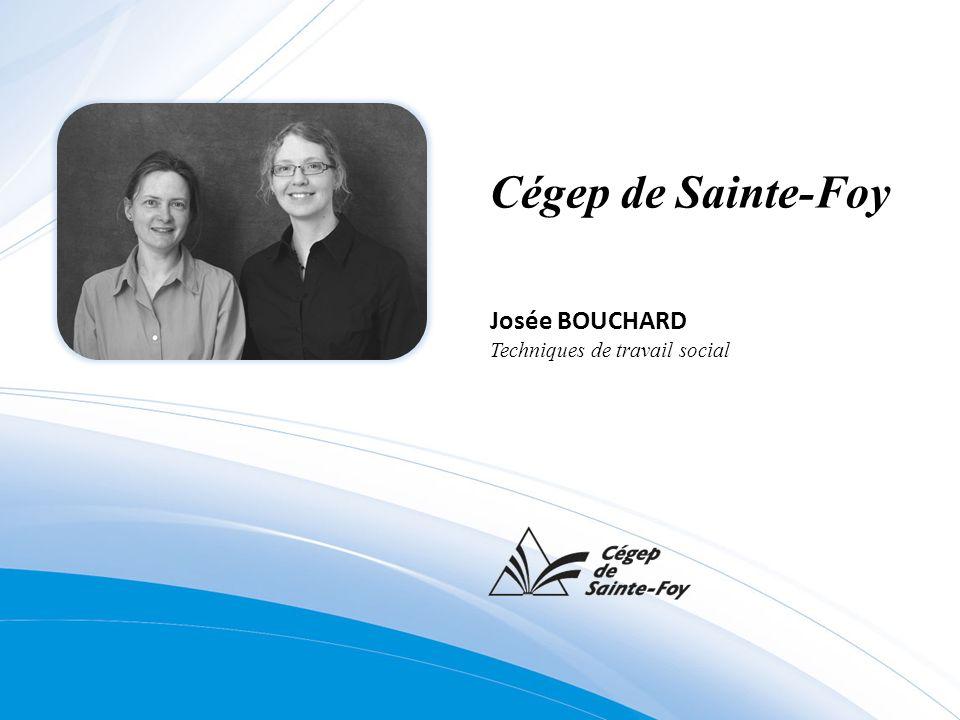 Cégep de Sainte-Foy Josée BOUCHARD Techniques de travail social