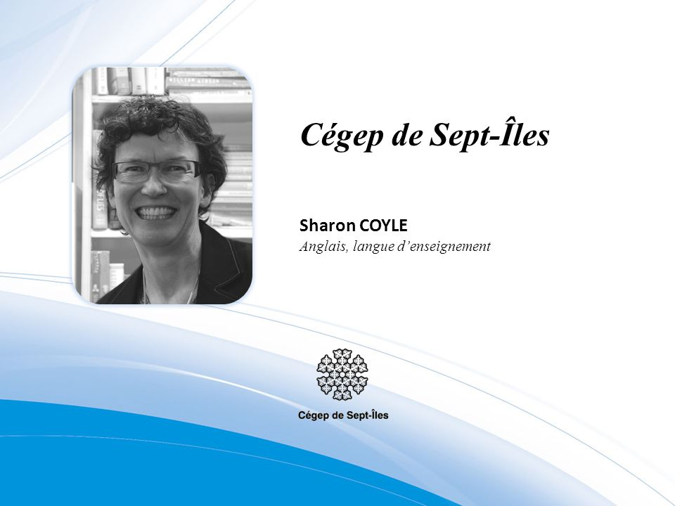 Cégep de Sept-Îles Sharon COYLE Anglais, langue d'enseignement