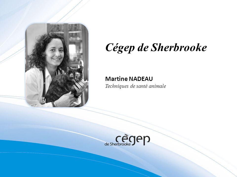 Cégep de Sherbrooke Martine NADEAU Techniques de santé animale