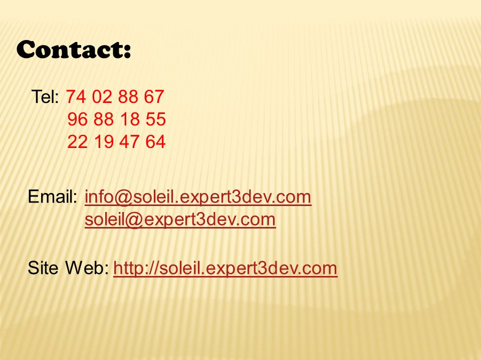 Contact: Tel: 74 02 88 67. 96 88 18 55. 22 19 47 64. Email: info@soleil.expert3dev.com. soleil@expert3dev.com.