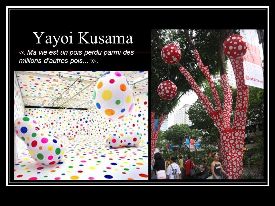 Yayoi Kusama ≪ Ma vie est un pois perdu parmi des millions d'autres pois... ≫.
