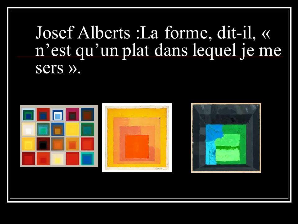Josef Alberts :La forme, dit-il, « n'est qu'un plat dans lequel je me sers ».