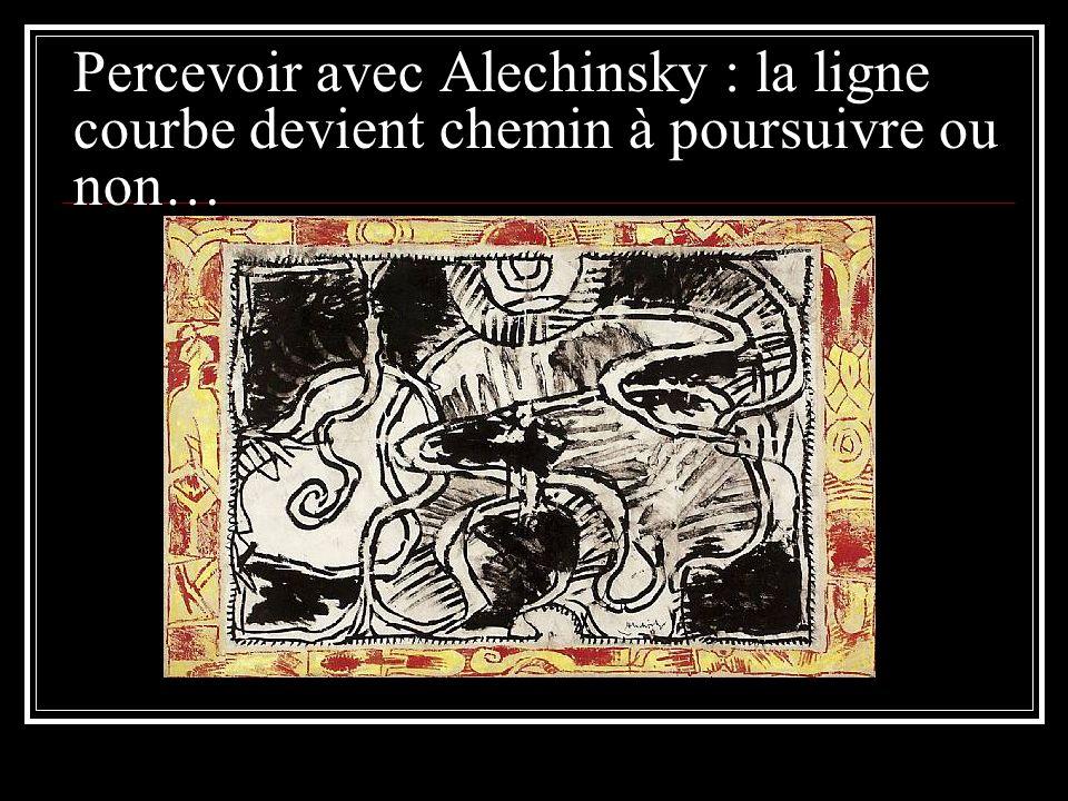 Percevoir avec Alechinsky : la ligne courbe devient chemin à poursuivre ou non…