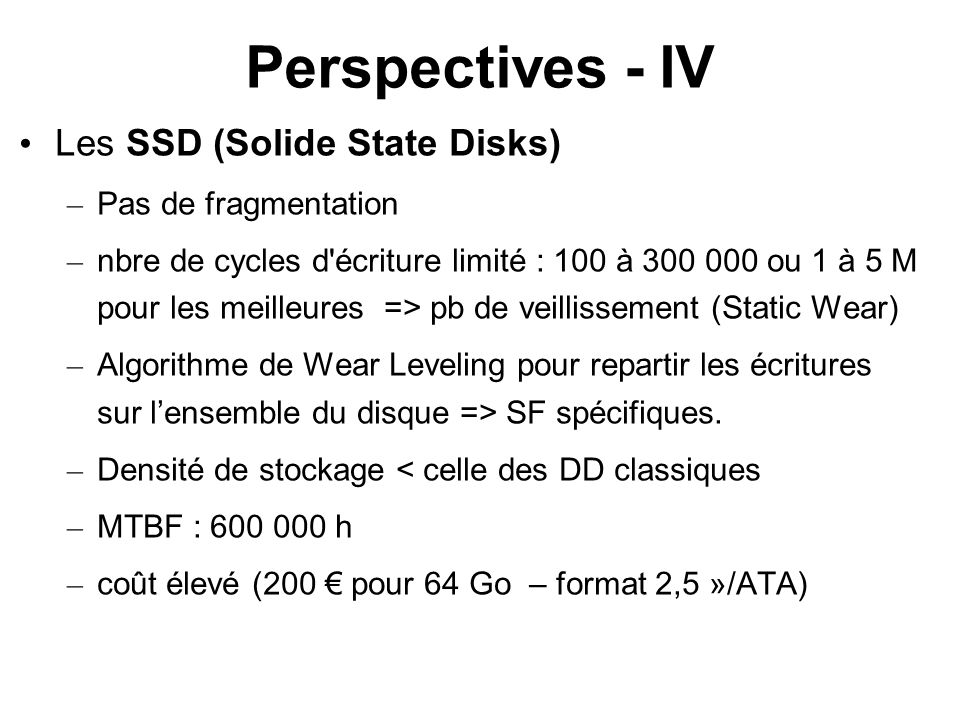 Perspectives - IV Les SSD (Solide State Disks)‏ Pas de fragmentation
